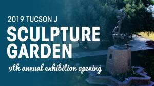 9TH ANNUAL SCULPTURE GARDEN EXHIBITION OPENING @ Tucson Jewish Community Center